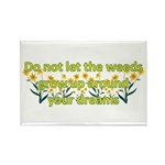 Do not let the weeds grow up Rectangle Magnet (100