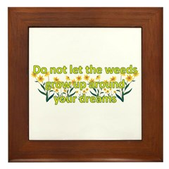 Do not let the weeds grow up Framed Tile