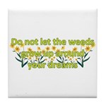 Do not let the weeds grow up Tile Coaster