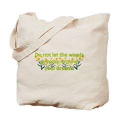Do not let the weeds grow up Tote Bag