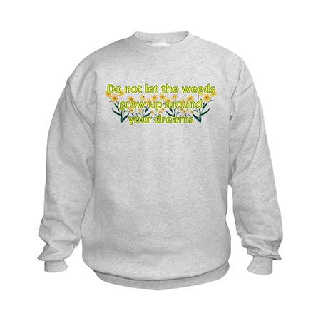 Do not let the weeds grow up Kids Sweatshirt