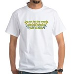 Do not let the weeds grow up White T-Shirt