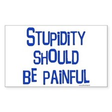Stupidity Should be Painful Rectangle Decal