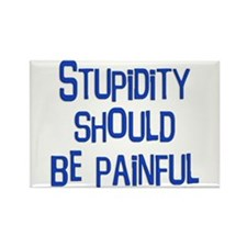 Stupidity Should be Painful Rectangle Magnet