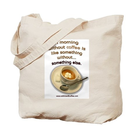 A morning without Coffee... Tote Bag