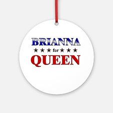 BRIANNA for queen Ornament (Round)