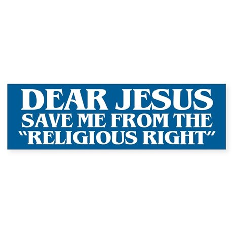 """SAVE ME FROM THE """"RELIGIOUS RIGHT"""" Sticker Bumper"""