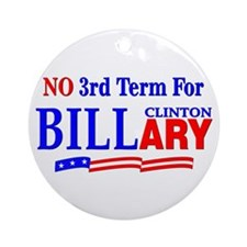 No 3rd Term For Billary Clinton Ornament (Round)