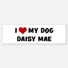 I Love My Dog Daisy Mae Bumper Bumper Bumper Sticker