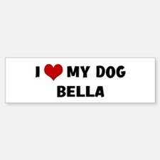 I Love My Dog Bella Bumper Bumper Bumper Sticker