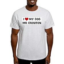 I Love My Dog Mr Crouton T-Shirt