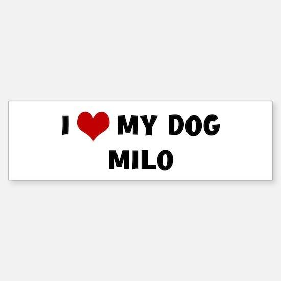 I Love My Dog Milo Bumper Bumper Bumper Sticker