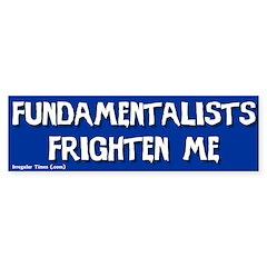 Fundamentalists Fear Bumper Bumper Sticker