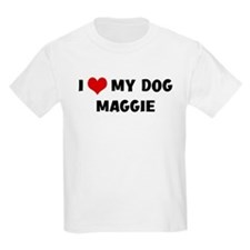 I Love My Dog Maggie T-Shirt