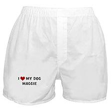 I Love My Dog Maggie Boxer Shorts