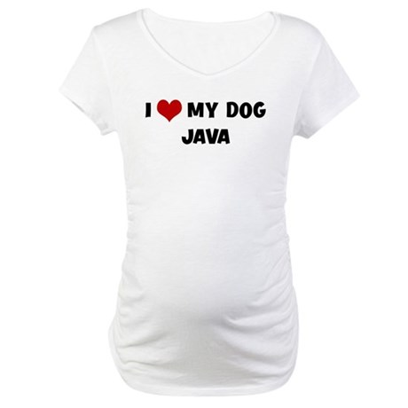 I Love My Dog Java Maternity T-Shirt