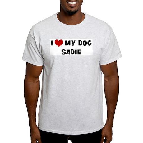 I Love My Dog Sadie Light T-Shirt