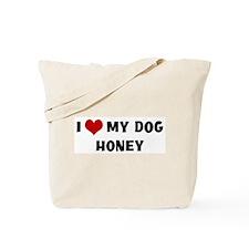 I Love My Dog Honey Tote Bag