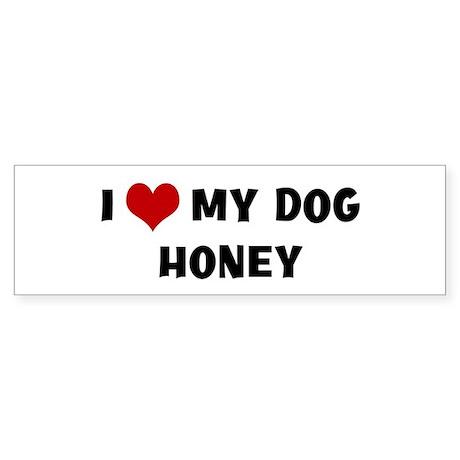 I Love My Dog Honey Bumper Sticker
