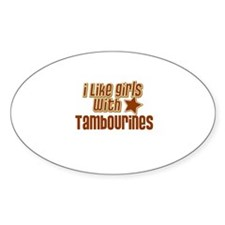 I Like Girls with Tambourines Oval Decal
