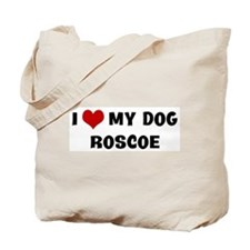 I Love My Dog Roscoe Tote Bag