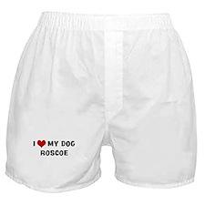 I Love My Dog Roscoe Boxer Shorts