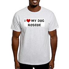 I Love My Dog Roscoe T-Shirt