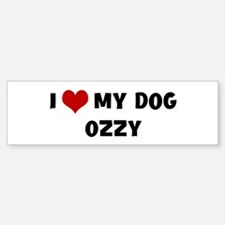 I Love My Dog Ozzy Bumper Bumper Bumper Sticker