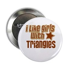 "I Like Girls with Triangles 2.25"" Button"