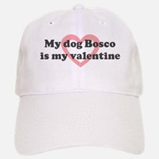 Bosco is my valentine Baseball Baseball Cap