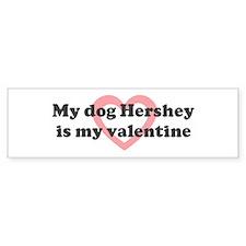 Hershey is my valentine Bumper Bumper Bumper Sticker