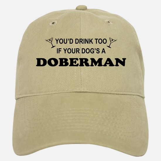 Doberman You'd Drink Too Baseball Baseball Cap