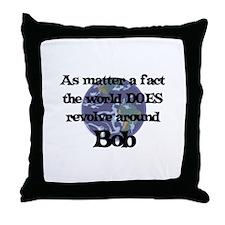 World Revolves Around Bob Throw Pillow