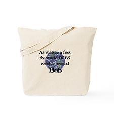 World Revolves Around Bob Tote Bag