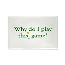 Why Do I Play Golf Rectangle Magnet