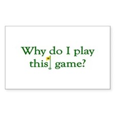 Why Do I Play Golf Rectangle Decal