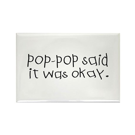 Pop pop said it was okay Rectangle Magnet (100 pac