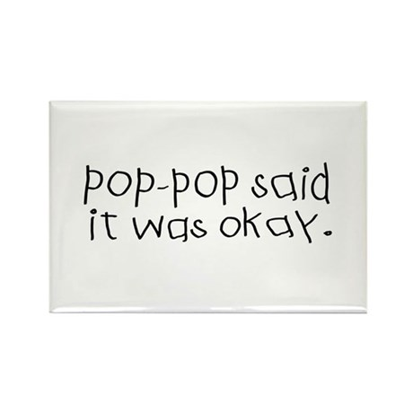 Pop pop said it was okay Rectangle Magnet (10 pack
