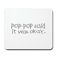 Pop pop said it was okay Mousepad
