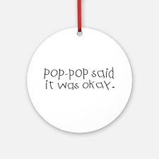 Pop pop said it was okay Ornament (Round)