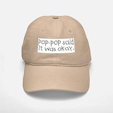 Pop pop said it was okay Baseball Baseball Cap