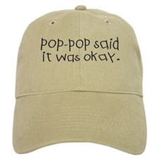 Pop pop said it was okay Baseball Cap