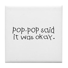 Pop pop said it was okay Tile Coaster