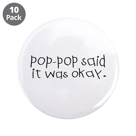"""Pop pop said it was okay 3.5"""" Button (10 pack)"""