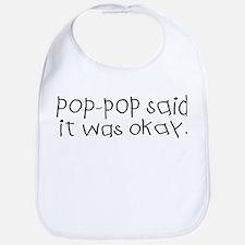 Pop pop said it was okay Bib