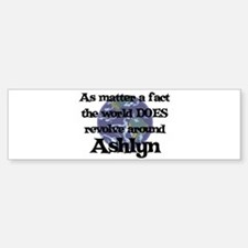 World Revolves Around Ashlyn Bumper Bumper Bumper Sticker