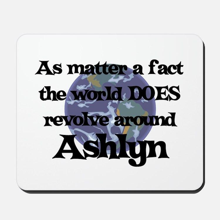 World Revolves Around Ashlyn Mousepad