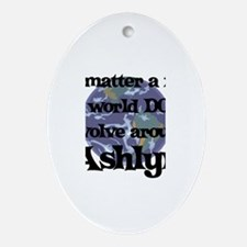 World Revolves Around Ashlyn Oval Ornament