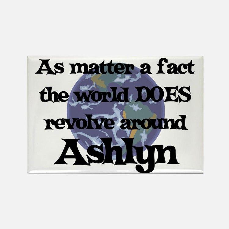 World Revolves Around Ashlyn Rectangle Magnet