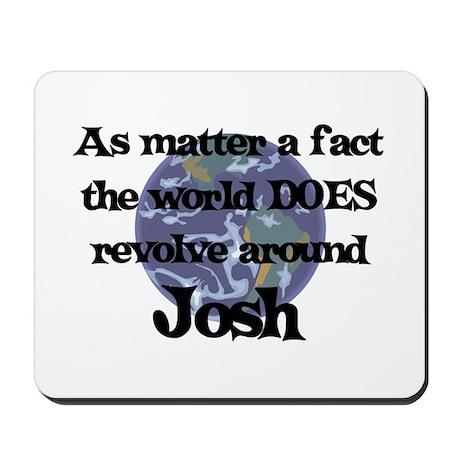 World Revolves Around Josh Mousepad